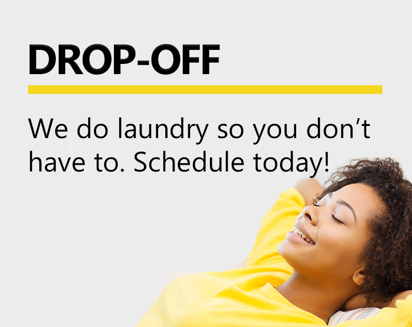 Drop-off We do laundry so you don't have to. Schedule today!