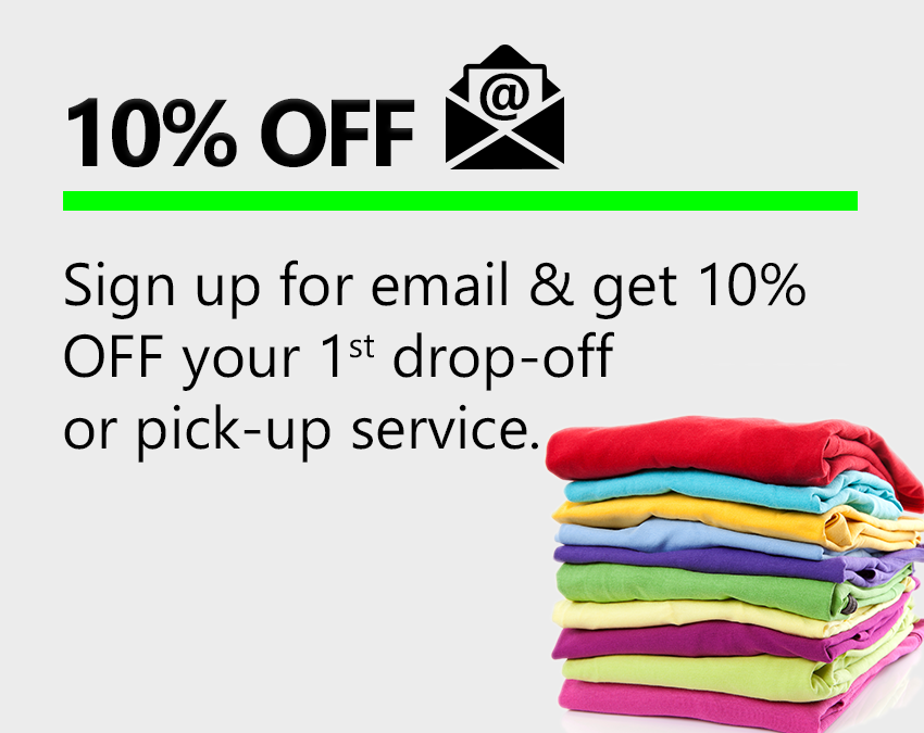 Sign Up for email and get 10% off your 1st drop-off or pick-up service.